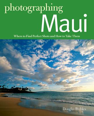 The Photographer's Guide to Maui By Peebles, Douglas